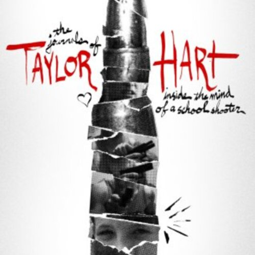 The Journals of Taylor Hart: Inside the Mind of a School Shooter